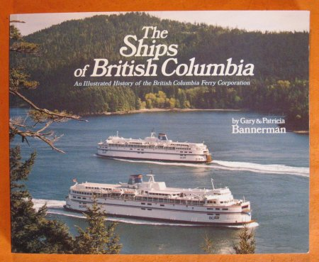 Image for The Ships of British Columbia: An Illustrated History of the British Columbia Ferry Corporation