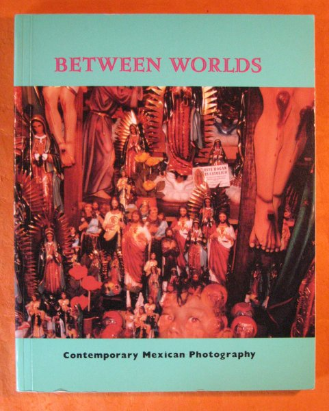 Image for Between Worlds:  Contemporary Mexican Photography