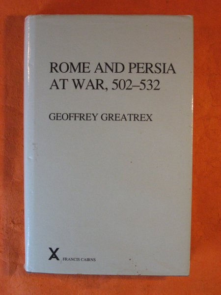 Image for Rome and Persia at War, 502-532  Arca Classical and Medieval Texts, Papers and Monographs