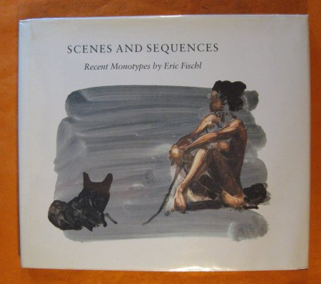 Image for Scenes and Sequences: Recent Monotypes by Eric Fischl (Library of American Art)