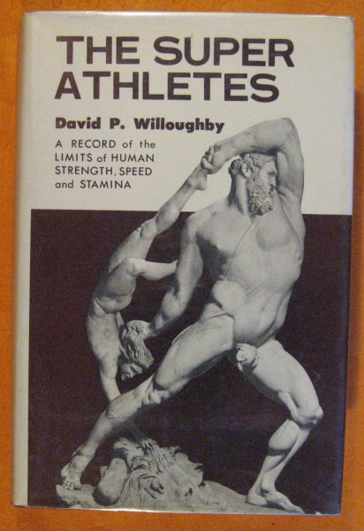 Image for The Super-Athletes: a Record of the Limits of Human Strength, Speed, and Stamina