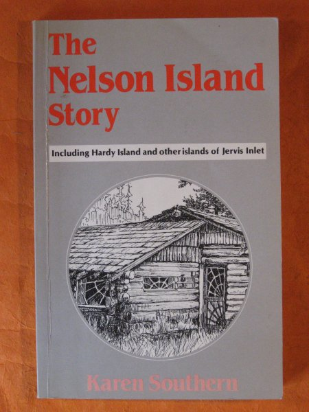 Image for The Nelson Island Story  Including Hardy Island and Other Islands of Jervis Inlet
