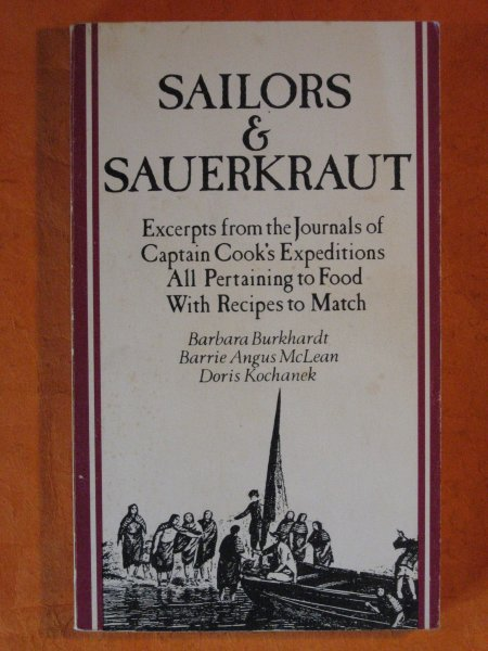 Image for Sailors & sauerkraut, or, Recipes from paradise, or, Making do with what you have: A reading cook book with extracts from the journals of William ... Samwell, and recipes interpolated Therein