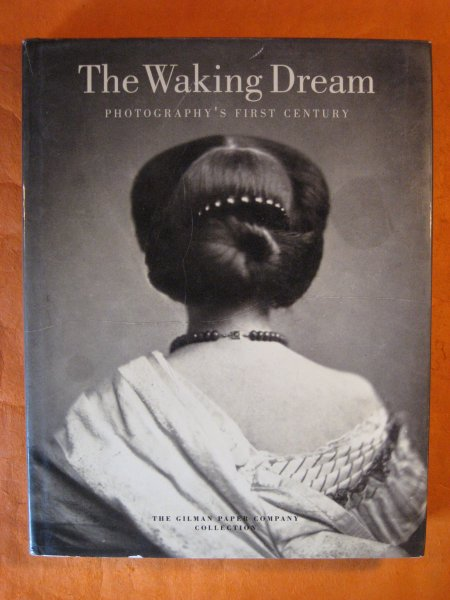 Image for The Waking Dream: Photography's First Century (Selections from the Gilman Paper Company Collection)