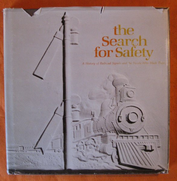 Image for The Search for Safety: A History of Railroad Signals and the People Who Made Them