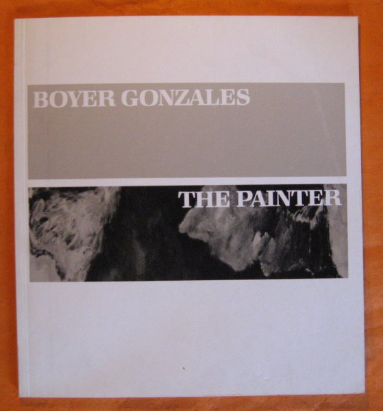 Image for Boyer Gonzales:  The Painter,  A Retrospective Exhibition, 1930 to Present