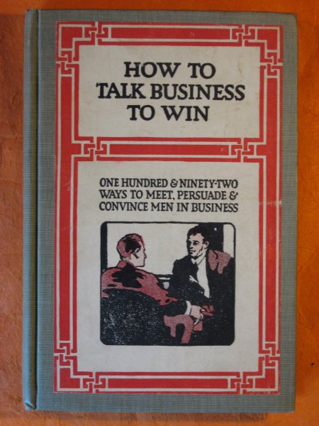 Image for How to Talk Business to Win: One Hundred & Ninety-two Ways to Meet, Persuade & Convince Men in Business