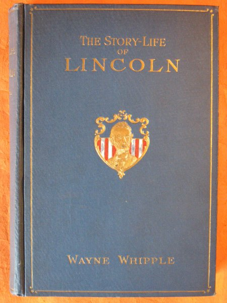 Image for The Story-Life of Lincoln: A Biography Composed of Five Hundred True Stories Told by Abraham Lincoln and His Friends, Selected from All Authentic Sources, and Fitted Together in Order, Forming This Complete Life History