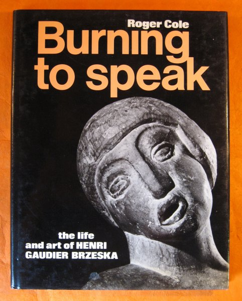 Image for Burning to Speak: The Life and Art of Henri Gaudier Brzeska