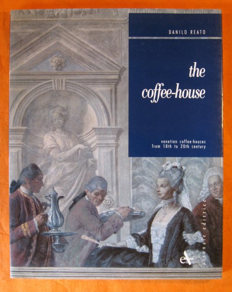 Image for The Coffee-House:  Venetian Coffee-houses from 18th to 20th Century
