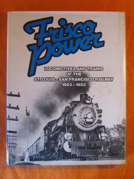 Image for Frisco Power: Locomotives and Trains of the St. Louis-San Francisco Railway, 1903-1953