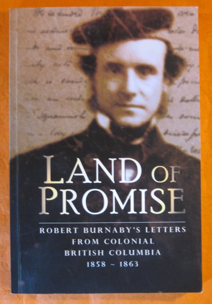 Image for Land of Promise: Robert Burnaby's Letters from Colonial British Columbia, 1858-1863