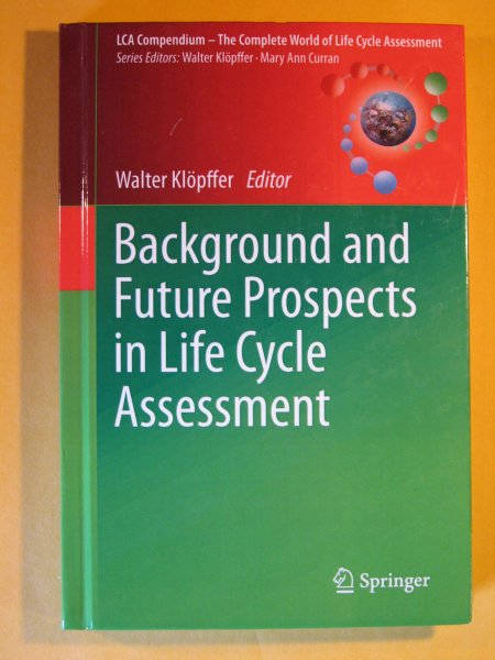 Image for Background and Future Prospects in Life Cycle Assessment (LCA Compendium – The Complete World of Life Cycle Assessment)