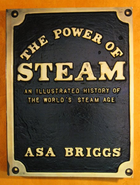 Image for The Power of Steam: An Illustrated History of the World's Steam Age