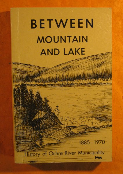 Image for Between Mountain and Lake: a History of Ochre River Rural Municipality 1885 -- 1970