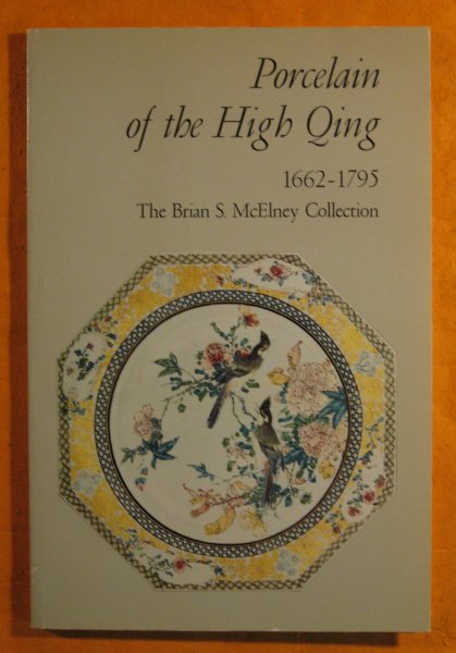 Image for Porcelain of the High Qing 1662 - 1795 : The Brian S. McElney Collection