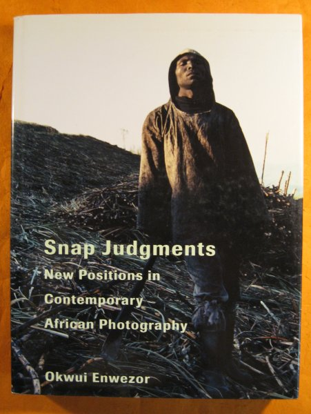 Image for Snap Judgments: New Positions in Contemporary African Photography