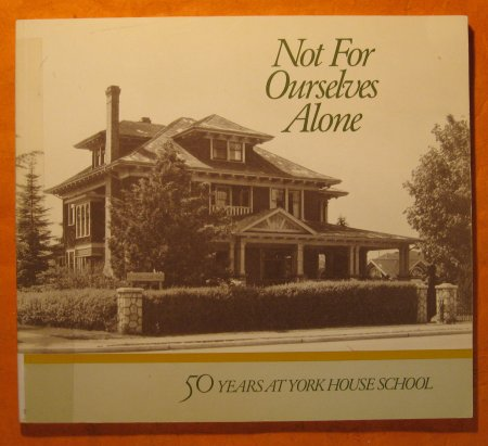 Image for Not For Ourselves Alone: Fifty Years at York House School 1932-1982