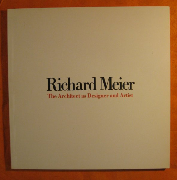 Image for Richard Meier:  The Architect as Designer and Artist