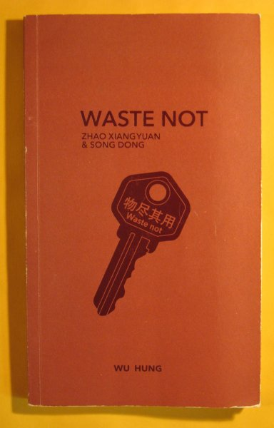 Image for Waste Not--Zhao Xiangyuan & Song Dong
