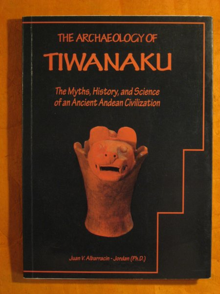 Image for The archaeology of Tiwanaku: The myths, history, and science of an ancient Andean civilization