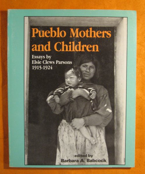 Image for Pueblo Mothers and Children: Essays by Elsie Clews Parsons, 1915-1924