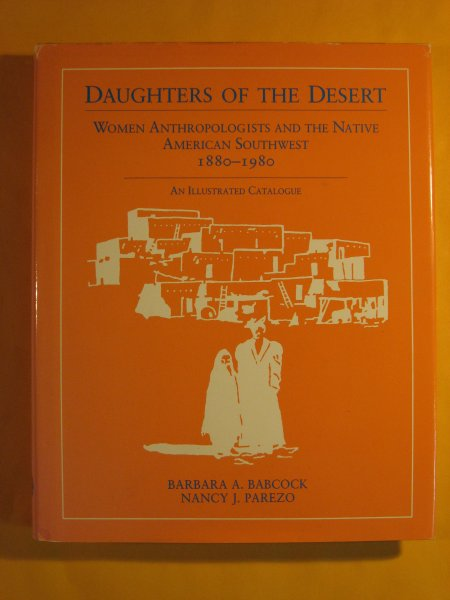 Image for Daughters of the desert: Women anthropologists and the native American Southwest, 1880-1980 : an illustrated catalogue