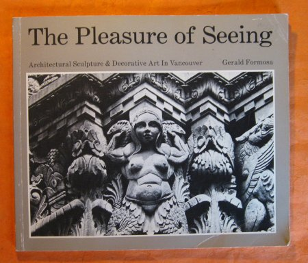 Image for The Pleasure of Seeing - Architectural Sculpture & Decorative Art in Vancouver
