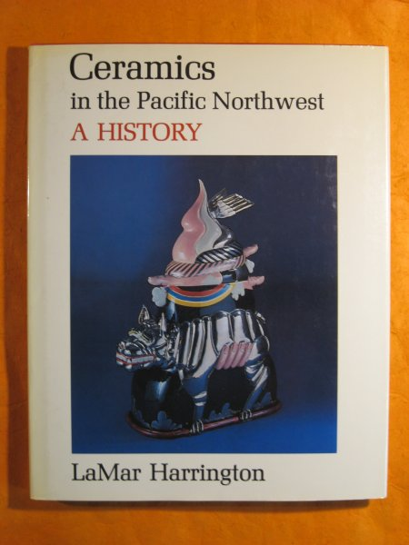 Image for Ceramics in the Pacific Northwest: A History (Index of art in the Pacific Northwest)