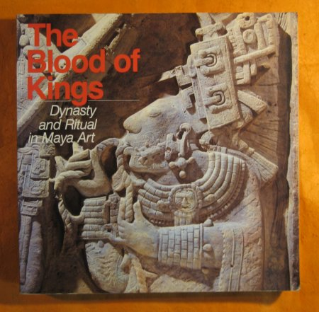 Image for The Blood of Kings : Dynasty and Ritual in Maya Art