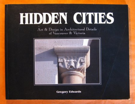 Image for Hidden Cities: Art & Design in Architectural Details of Vancouver & Victoria