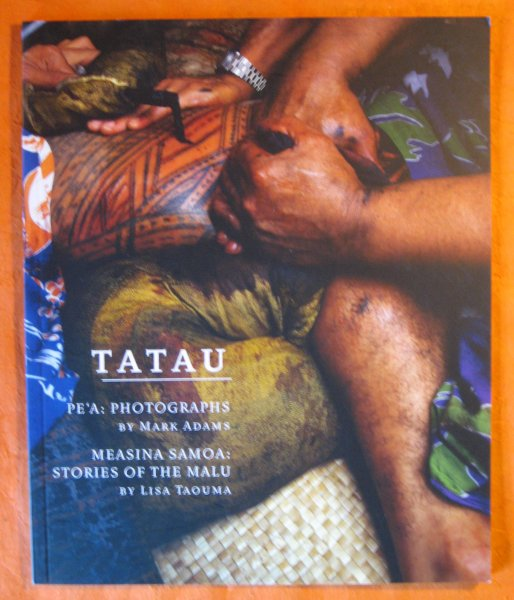 Image for Tatau; Pe'a: Photographs By Mark Adams; Measina Samoa: Stories of the  Malu