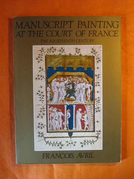 Image for Manuscript Painting at the Court of France: The Fourteenth Century, 1310-1380 (English and French Edition)