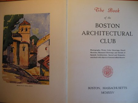 Image for The Book of the Boston Architectural Club for 1925:  Photographs, Water Color Drawings, Pencil Sketches, Measured Drawings and Details of Spanish Architecture, Sacred and Domestic, enriched with objects of interest allied Thereto