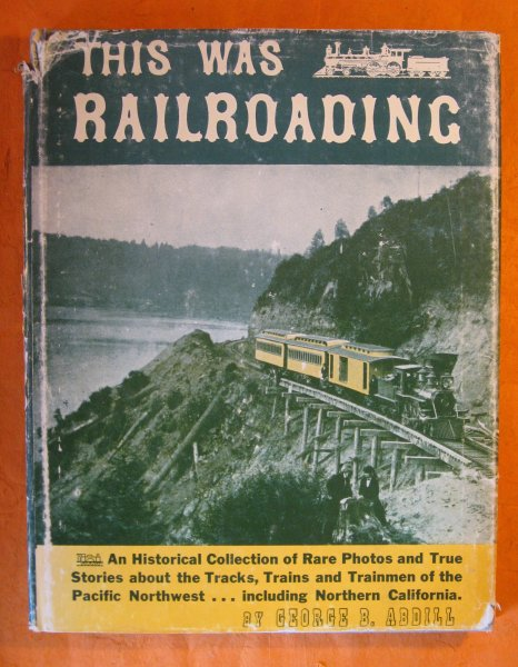 Image for This Was Railroading: An Historical Collection of Rare Photos and True Stories About the Tracks, Trains and Trainmen of the Pacific Northwest...including Northern California