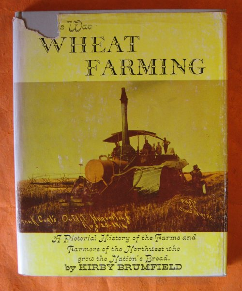 Image for This Was Wheat Farming: a Pictorial History of the Farms and Farmers of the Northwest Who Grow the Nation's Bread