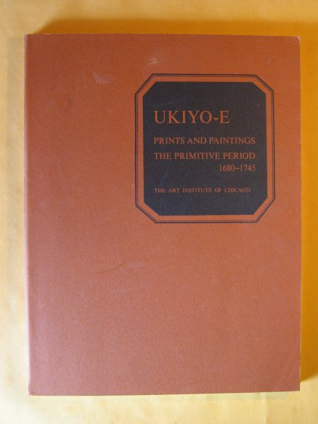 Image for Ukiyo-E Prints and Paintings: The Primitive Period, 1680 - 1745