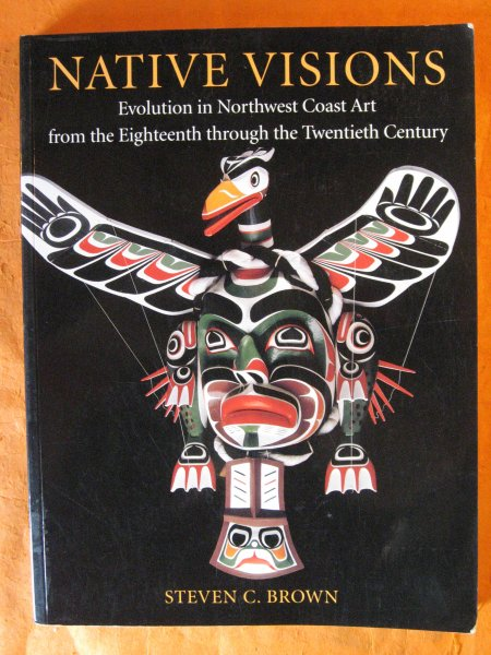 Image for Native Visions: Evolution in Northwest Coast Art from the Eighteenth through the Twentieth Century