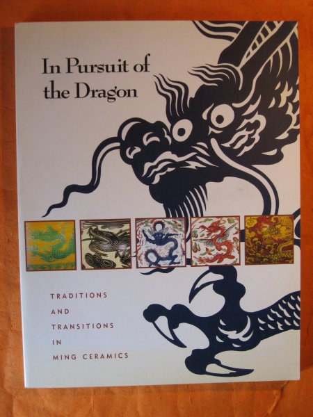 Image for In Pursuit of the Dragon: Traditions and Transitions in Ming Ceramics