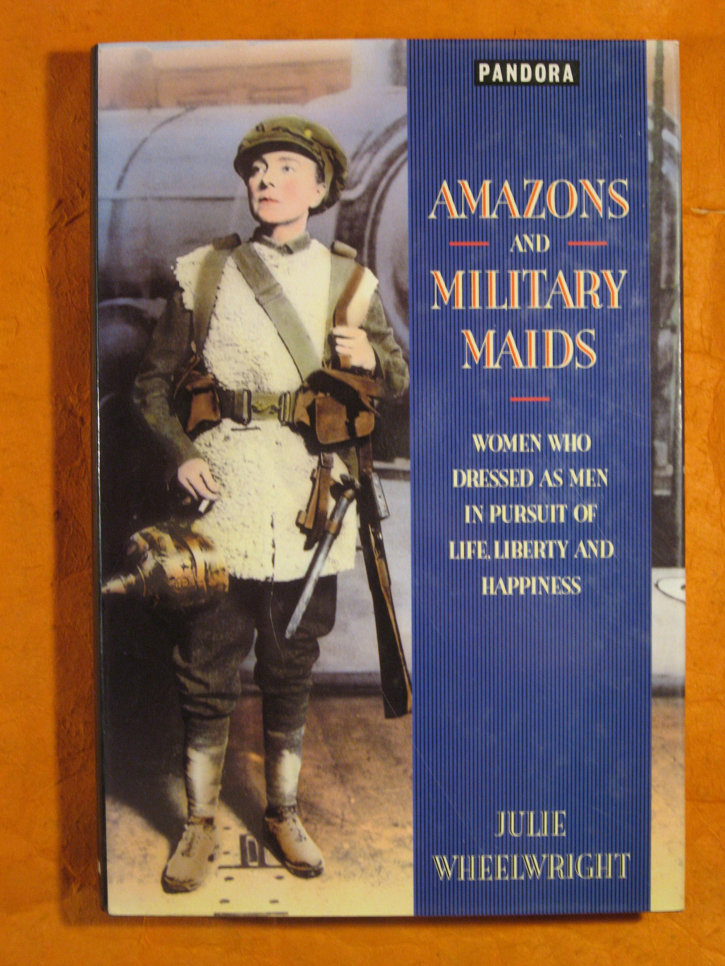 Image for Amazons and Military Maids:  Women Who Dressed As Men in Pursuit of Life, Liberty, and Happiness