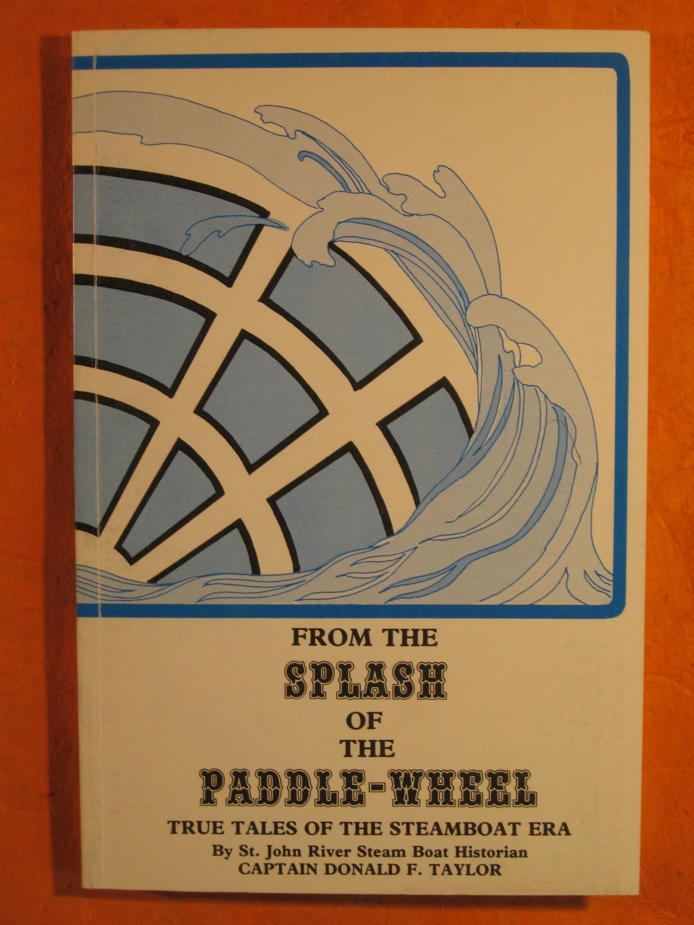 Image for From the Splash of the Paddle-Wheel:  True Tales of the Steamboat Era