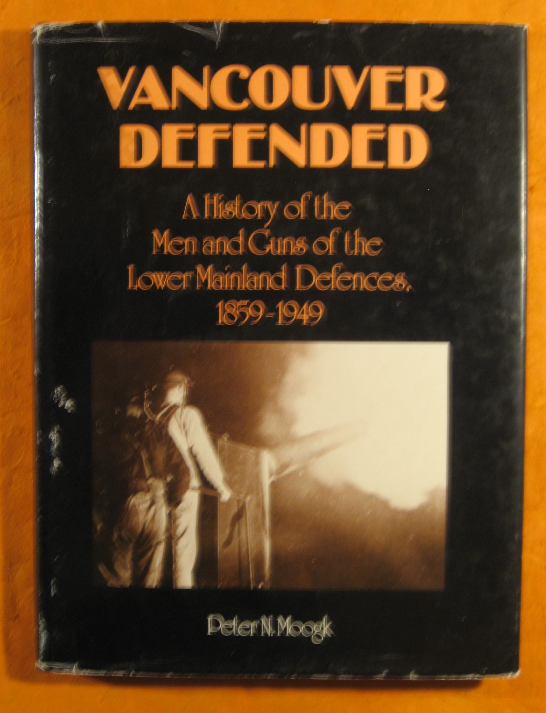 Image for Vancouver defended: History of the men and guns of the Lower Mainland defences, 1859-1949