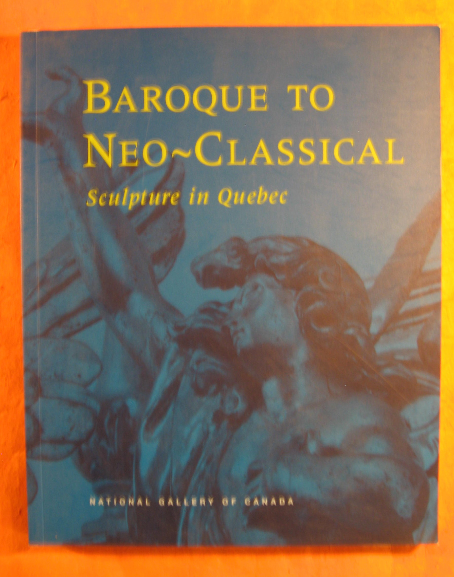 Image for Baroque to Neo Classical: Sculpture in Quebec
