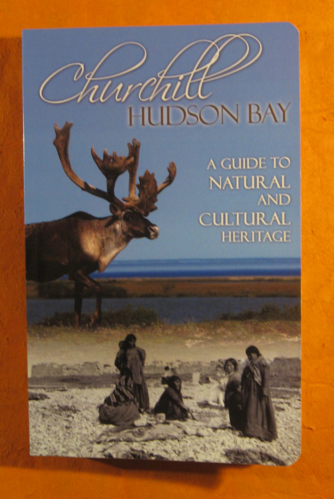 Image for Churchill Hudson Bay: A Guide to Natural and Cultural Heritage