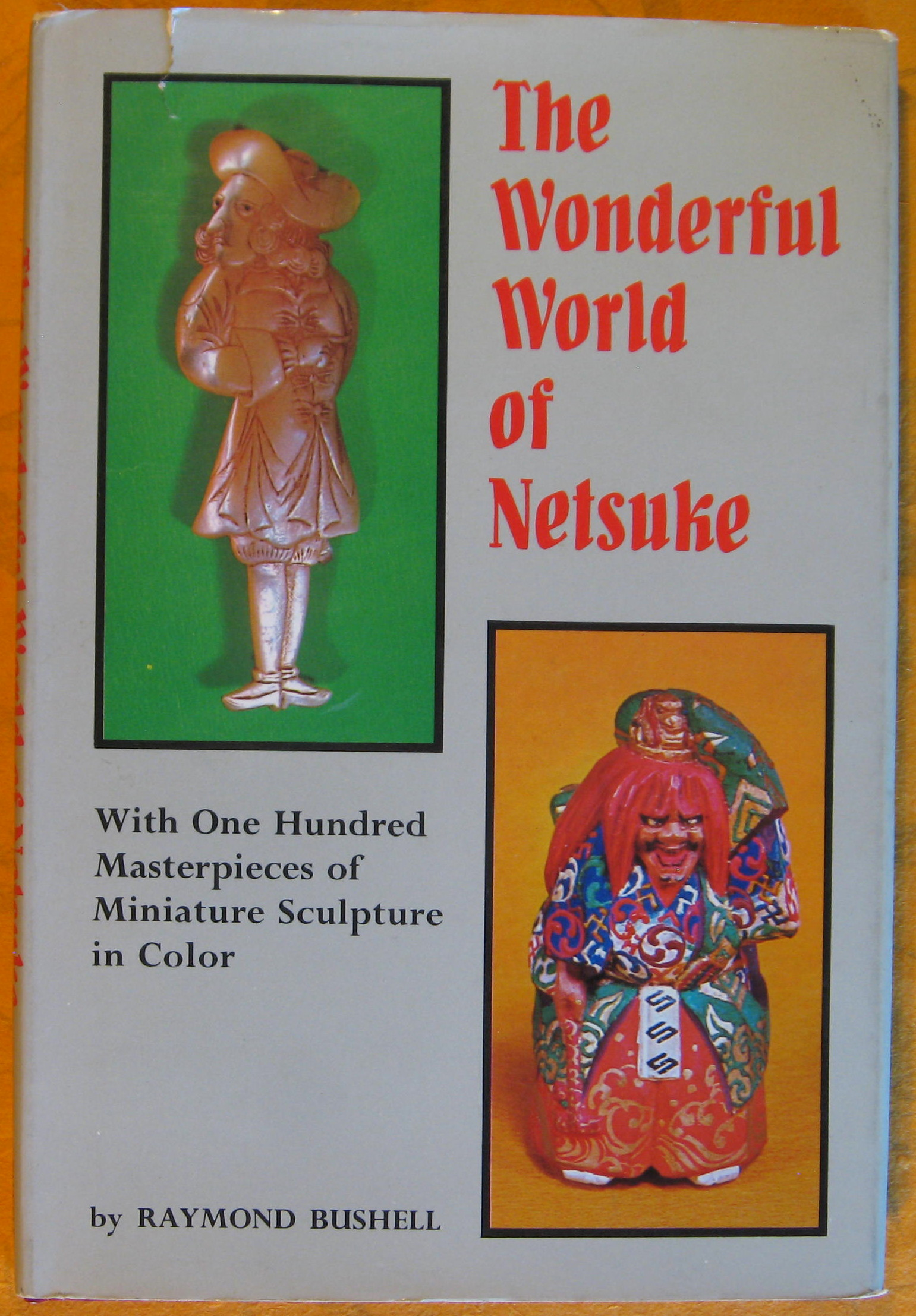 Image for The Wonderful World of Netsuke: With 100 Masterpieces of Miniature Sculpture in Color
