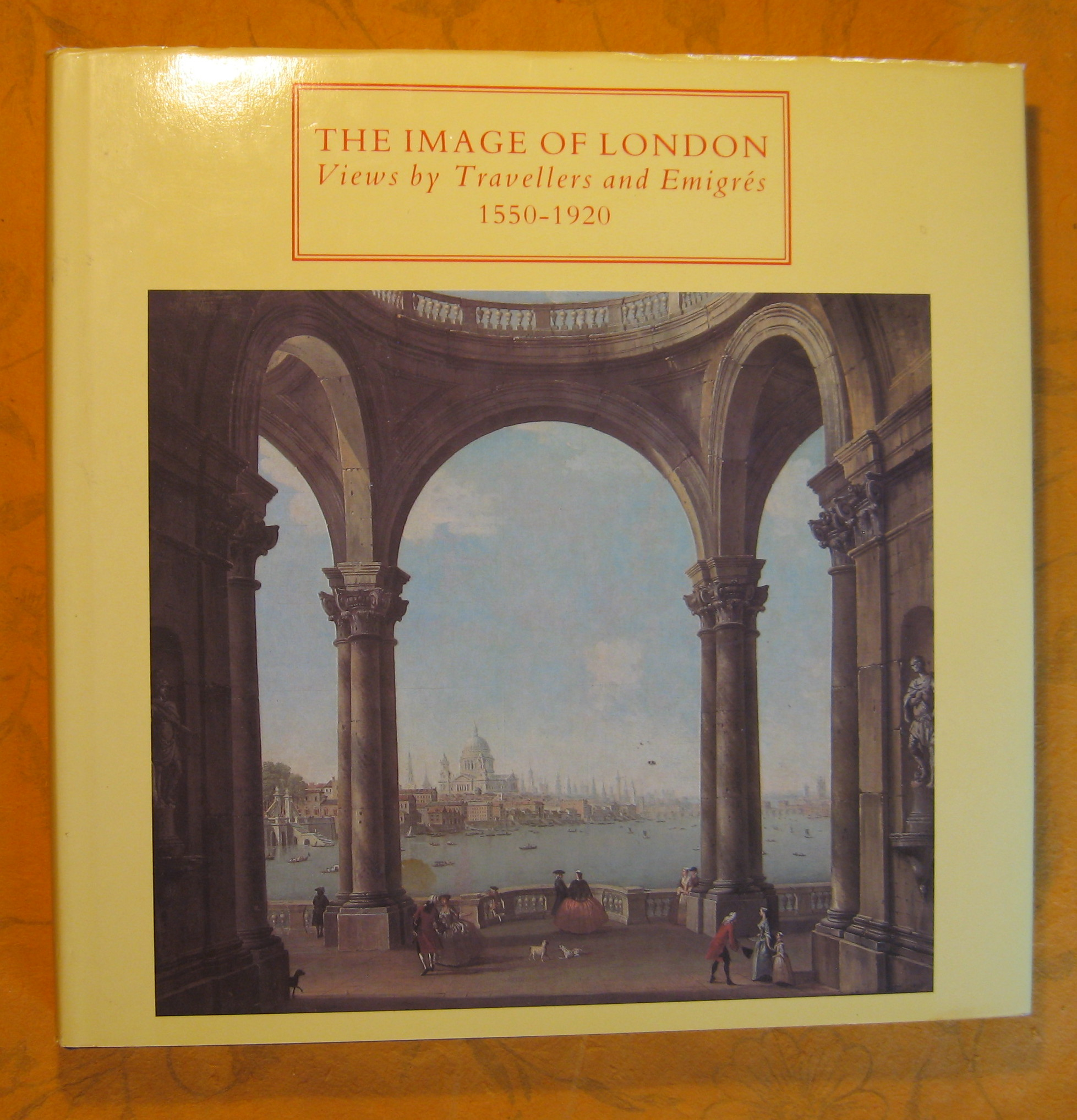 Image for The Image of London : Views by Travellers and Emigrs 1550-1920